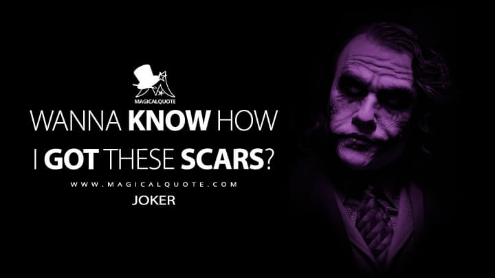 Wanna know how I got these scars? - Joker (The Dark Knight Quotes)