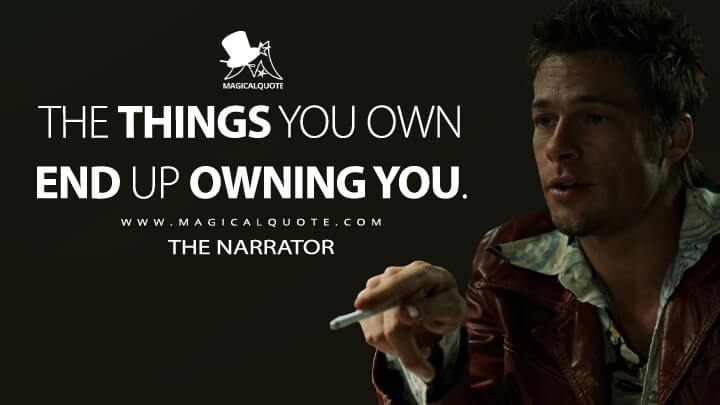 The things you own end up owning you. - Tyler Durden (Fight Club Quotes)