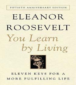 Eleanor Roosevelt - You Learn by Living Quotes