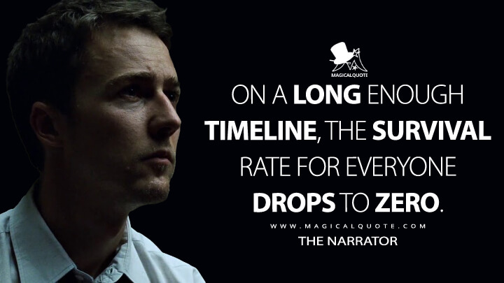 On a long enough timeline, the survival rate for everyone drops to zero. - The Narrator (Fight Club Quotes)
