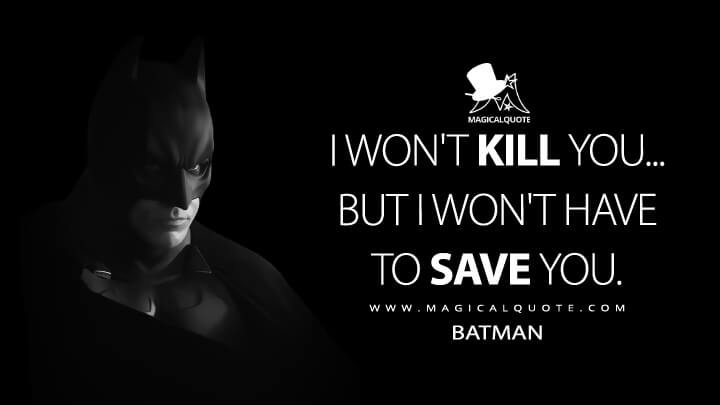I won't kill you...but I won't have to save you. - Batman (Batman Begins Quotes)