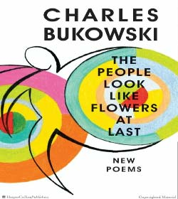 Charles Bukowski - The People Look Like Flowers at Last Quotes