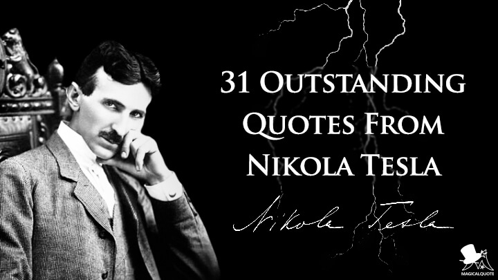 31 Outstanding Quotes From Nikola Tesla Magicalquote