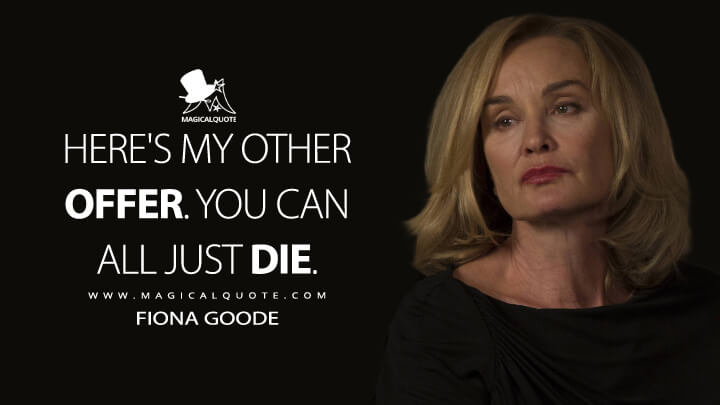 Here's my other offer. You can all just die. - Fiona Goode (American Horror Story Quotes)