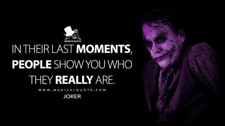 In their last moments, people show you who they really are. - Joker (The Dark Knight Quotes)
