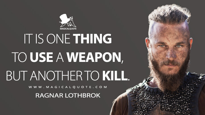 It is one thing to use a weapon, but another to kill. - Ragnar Lothbrok (Vikings Quotes)