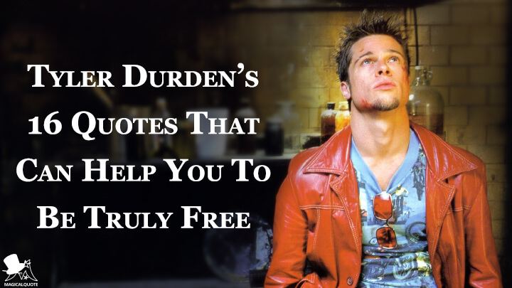 Tyler Durden's 16 Quotes That Can Help You To Be Truly Free