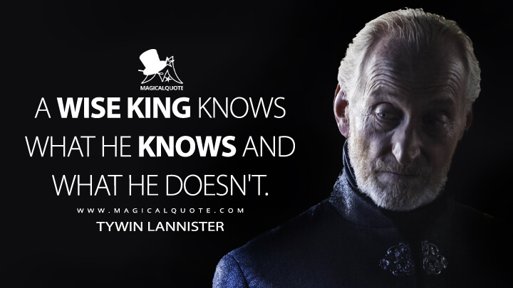 Tywin Lannister Season 4 - A wise king knows what he knows and what he doesn't. (Game of Thrones Quotes)