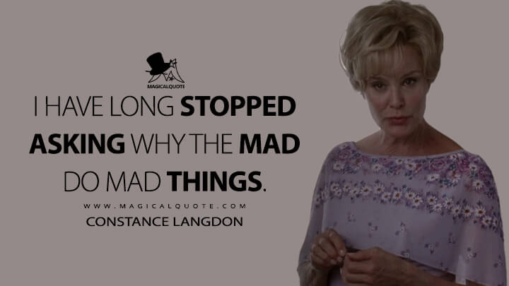 I have long stopped asking why the mad do mad things. - Constance Langdon (American Horror Story Quotes)