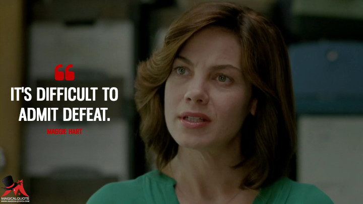 It's difficult to admit defeat. - Maggie Hart (True Detective Quotes)