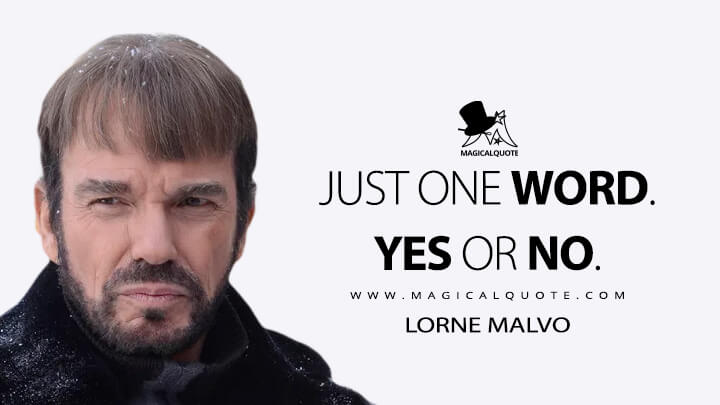 Just one word. Yes or no. - Lorne Malvo (Fargo Quotes)