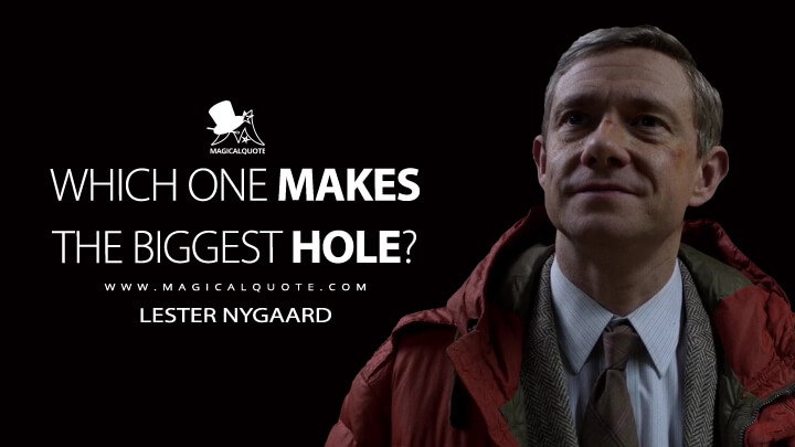 Lester Nygaard Season 1 - Which one makes the biggest hole? (Fargo Quotes)