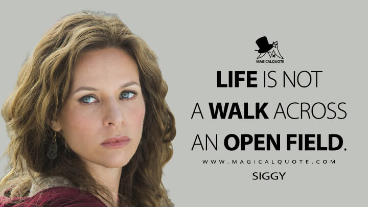 Life is not a walk across an poen field. - Siggy (Vikings Quotes)