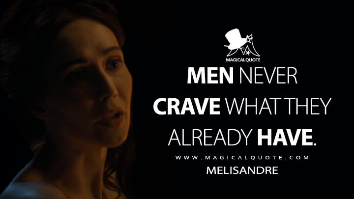 Men never crave what they already have.