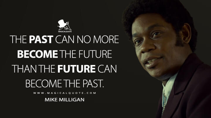 Mike Milligan Season 2 - The past can no more become the future than the future can become the past. (Fargo Quotes)
