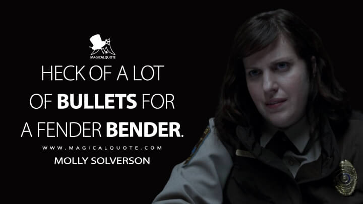 Heck of a lot of bullets for a fender bender. - Molly Solverson (Fargo Quotes)