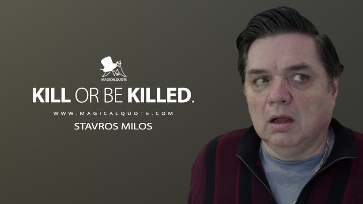 Stavros Milos season 1 - Kill or be killed. (Fargo Quotes)