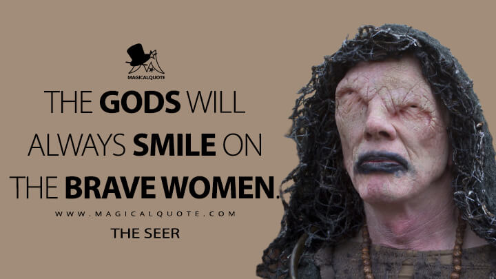 The gods will always smile on the brave women. - The Seer (Vikings Quotes)