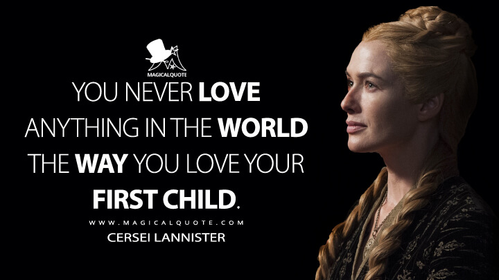 You never love anything in the world the way you love your first child.