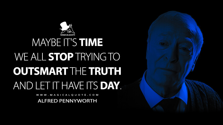 Maybe it's time we all stop trying to outsmart the truth and let it have its day. - Alfred Pennyworth (The Dark Knight Rises Quotes)