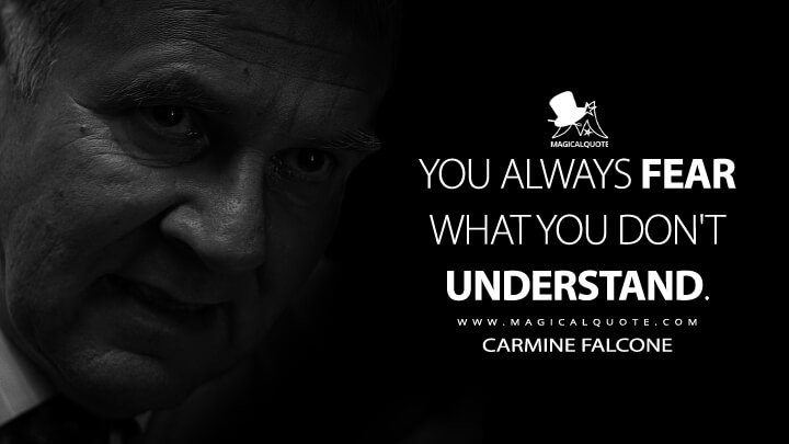 You always fear what you don't understand. - Carmine Falcone (Batman Begins Quotes)