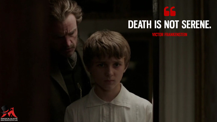 Death is not serene. - Victor Frankenstein (Penny Dreadful Quotes)