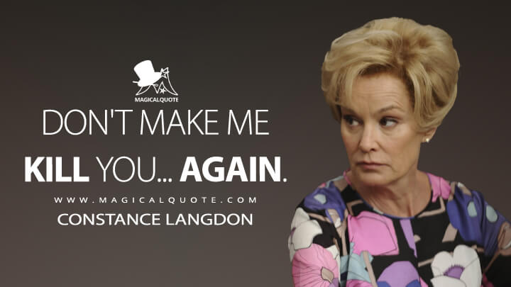 Don't make me kill you... again. - Constance Langdon (American Horror Story Quotes)
