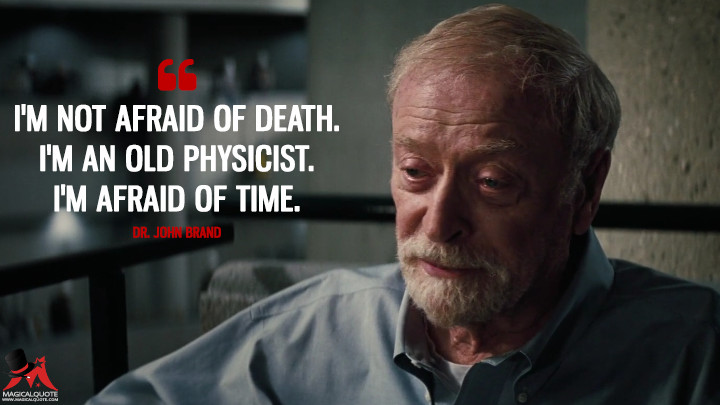 I'm not afraid of death. I'm an old physicist. I'm afraid of time. - Dr. John Brand (Interstellar Quotes)