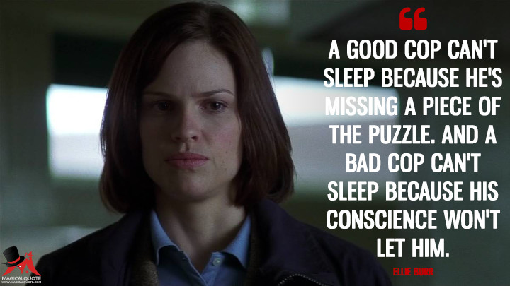 A good cop can't sleep because he's missing a piece of the puzzle. And a bad cop can't sleep because his conscience won't let him. - Ellie Burr (Insomnia Quotes)