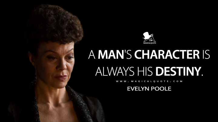A man's character is always his destiny. - Evelyn Poole (Penny Dreadful Quotes)