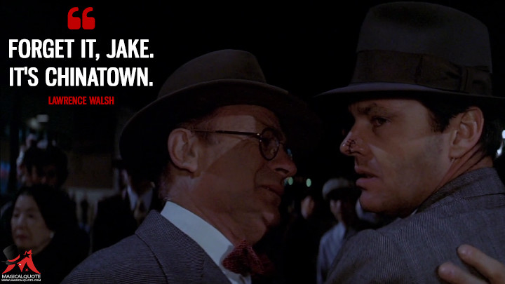 Forget it, Jake. It's Chinatown. - Lawrence Walsh (Chinatown Quotes)