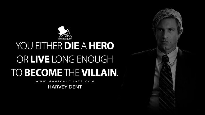 You either die a hero or live long enough to become the villain. - Harvey Dent (The Dark Knight Quotes)