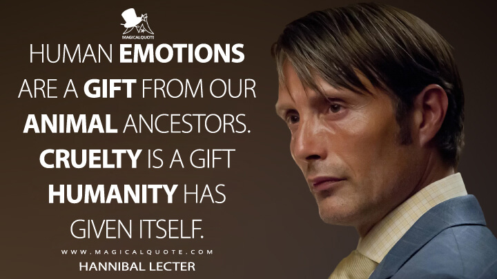 Human emotions are a gift from our animal ancestors. Cruelty is a gift humanity has given itself. - Hannibal Lecter (Hannibal Quotes)