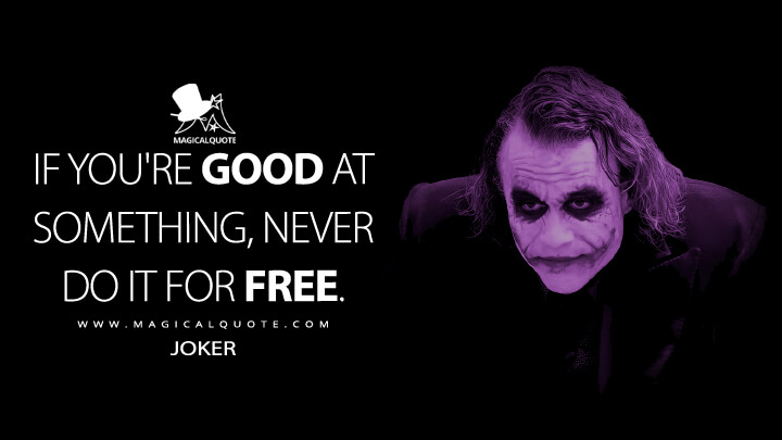 If you're good at something, never do it for free. - Joker (The Dark Knight Quotes)