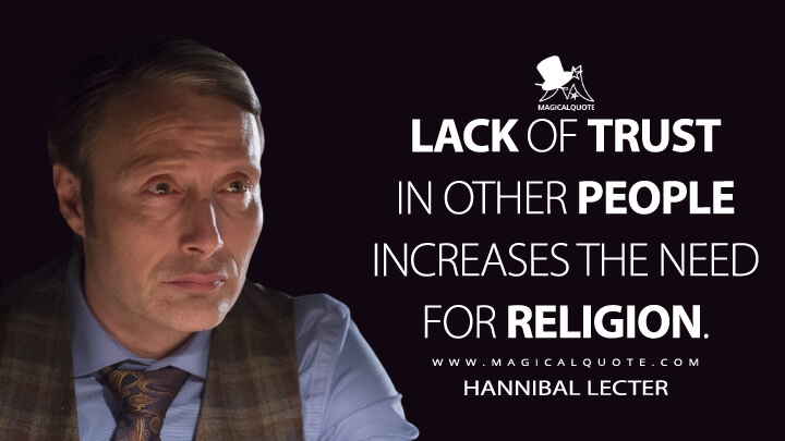 Lack of trust in other people increases the need for religion. - Hannibal Lecter (Hannibal Quotes)