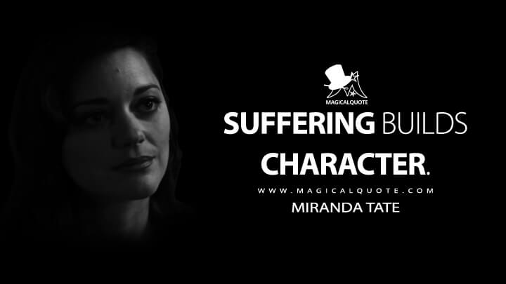 Suffering builds character. - Miranda Tate (The Dark Knight Rises Quotes)