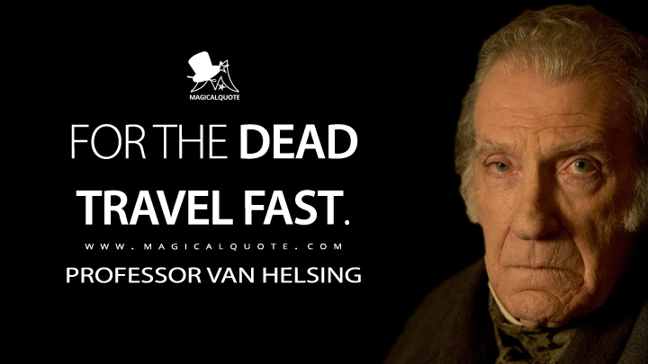 For the dead travel fast. - Professor Van Helsing (Penny Dreadful Quotes)