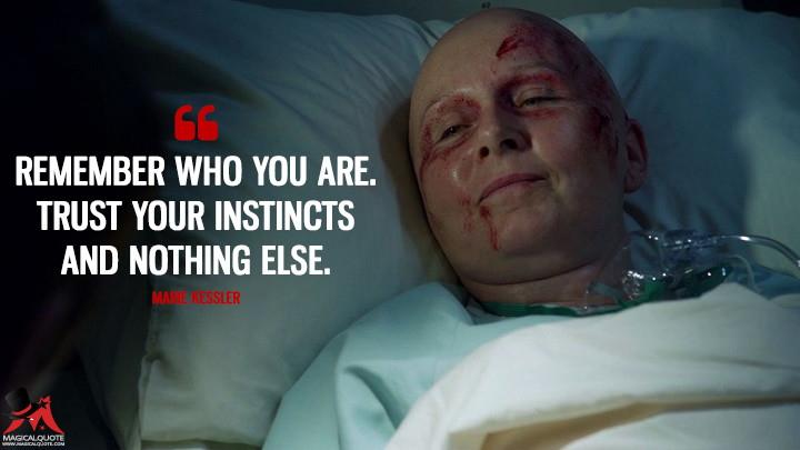 Remember who you are. Trust your instincts and nothing else. - Marie Kessler (Grimm Quotes)