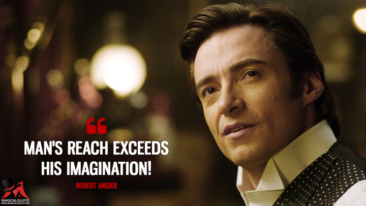Man's reach exceeds his imagination! - Robert Angier (The Prestige Quotes)