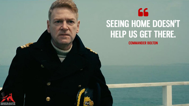 Seeing home doesn't help us get there. - Commander Bolton (Dunkirk Quotes)