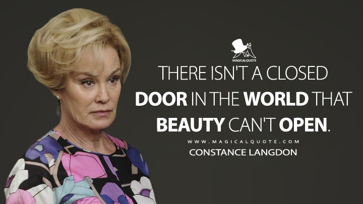 There isn't a closed door in the world that beauty can't open. - Constance Langdon (American Horror Story Quotes)