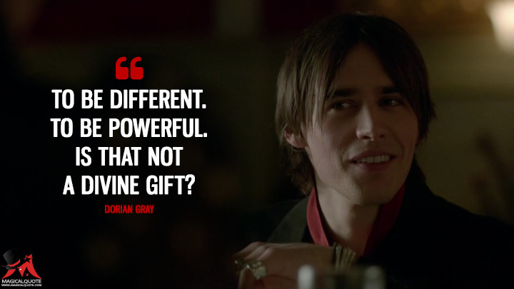 To be different. To be powerful. Is that not a divine gift? - Dorian Gray (Penny Dreadful Quotes)