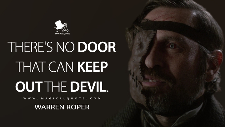 There's no door that can keep out the devil. - Warren Roper (Penny Dreadful Quotes)