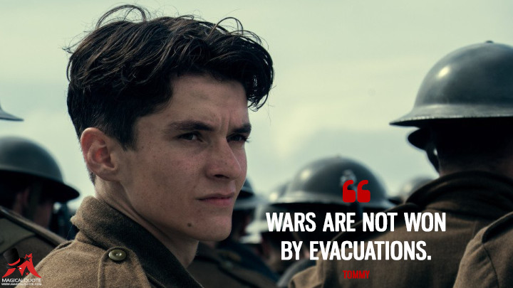 Wars are not won by evacuations. - Tommy (Dunkirk Quotes)