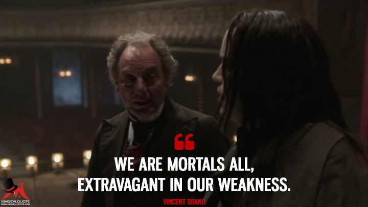 We are mortals all, extravagant in our weakness. - Vincent Brand (Penny Dreadful Quotes)