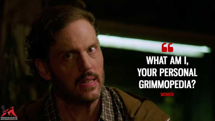 What am I, your personal Grimmopedia? - Monroe (Grimm Quotes)