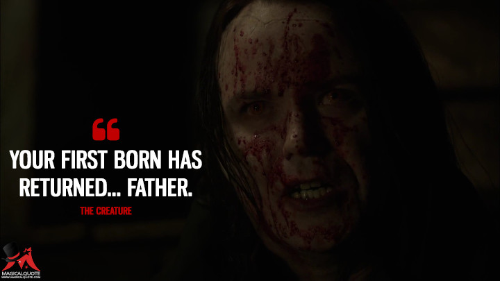 Your first born has returned... Father. - The Creature (Penny Dreadful Quotes)