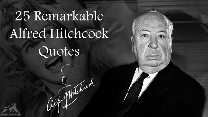 25 Remarkable Alfred Hitchcock Quotes
