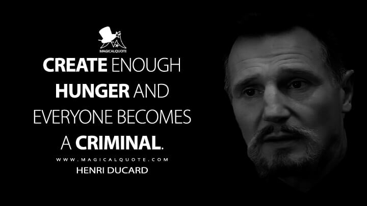 Create enough hunger and everyone becomes a criminal. - Henri Ducard (Batman Begins Quotes)