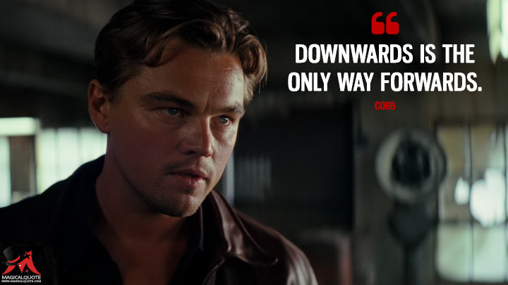 Downwards is the only way forwards. - Cobb (Inception Quotes)